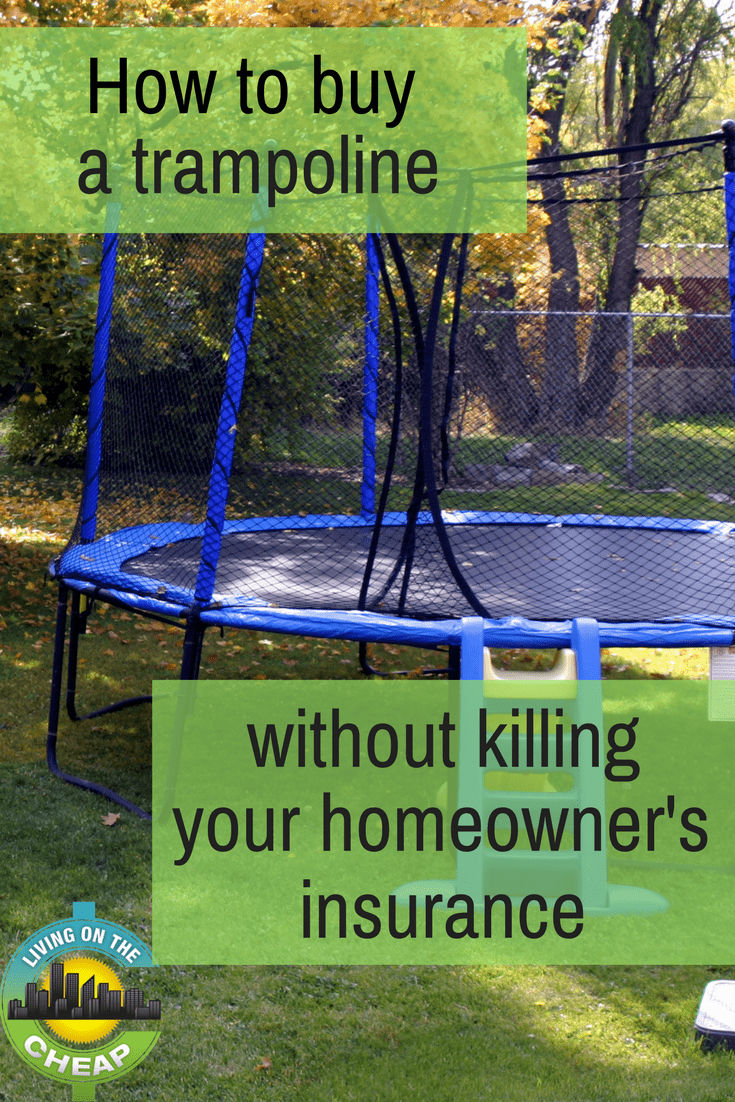 As sure as the spring weather that will eventually come, some parents across the nation will soon give into their children's pleas and buy a backyard trampoline. But there are still some steps you should take to minimize your costs, because it isn't the price of a trampoline that is likely to destroy your budget. It's the effect it could have on your homeowner's insurance.