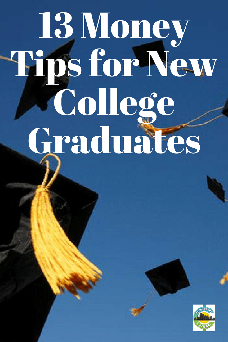 While every decision you make when you're 21 or 22 won't irrevocably change the course of your life, a few may. On the other hand, being afraid to experiment or afraid to fail may keep you from important experiences. New college graduates would be wise to follow these 13 tips. #newgrad #graduation #moneytips