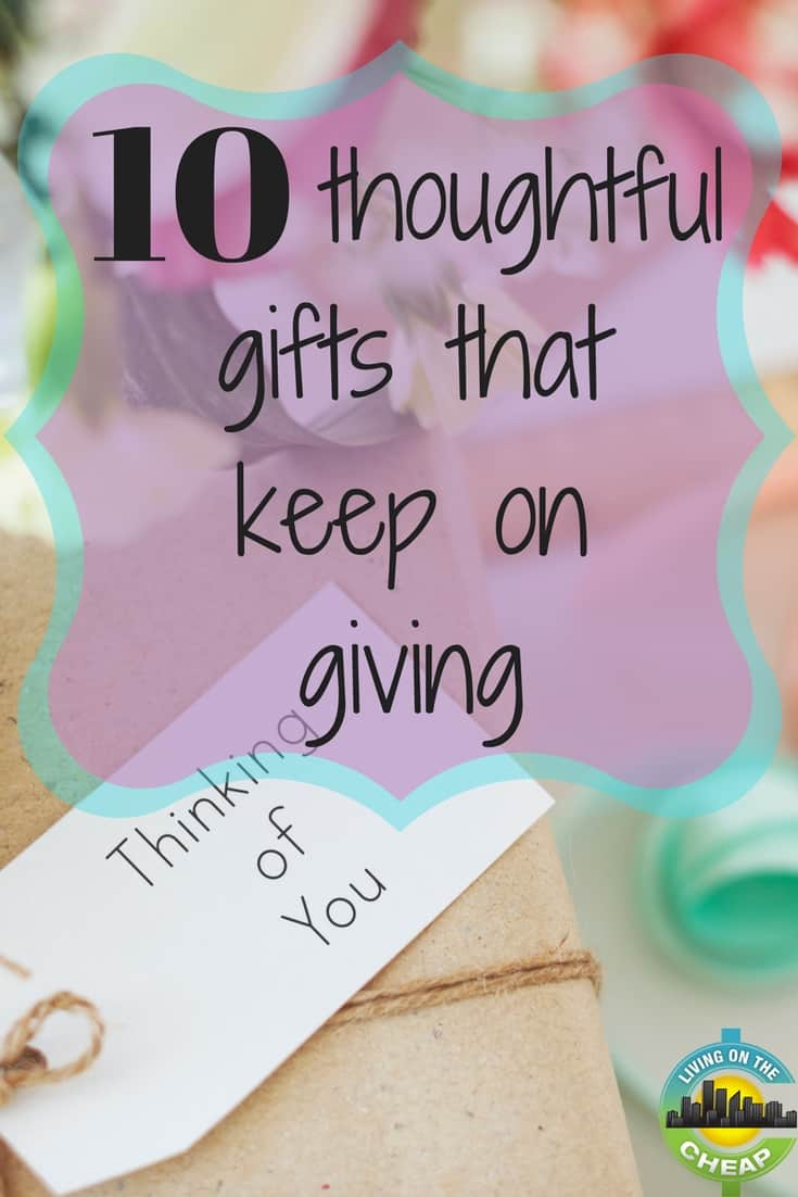 Gifts don't have to be about money, and the best gifts keep on giving. Check out these 10 thoughtful gifts that keep on giving.
