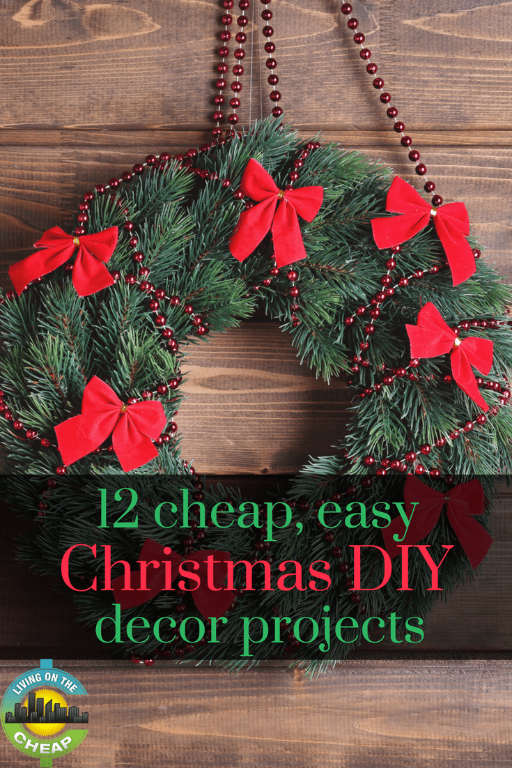 12 Cheap Easy Christmas Decor Projects Living On The Cheap