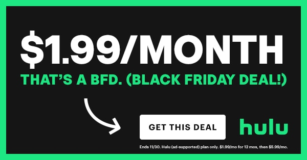 Hulu BFD (Black Friday deal) 2020 - Get ad-supported Hulu subscription for $1.99 per month for 12 months!
